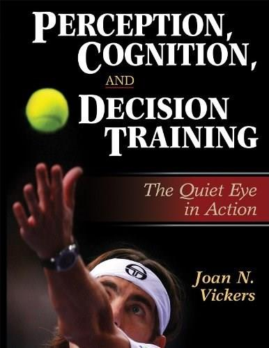 Perception, Cognition, and Decision Training:The Quiet Eye in Act, by Vickers 9780736042567