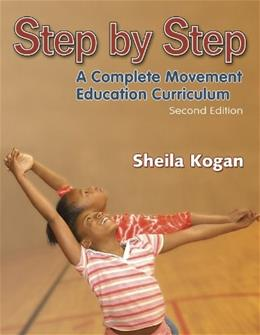 Step by Step: A Complete Movement Education Curriculum, by Kogan, 2nd Edition 9780736044097