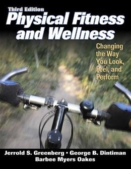 Physical Fitness and Wellness: Changing the Way You Look, Feel, and Perform, by Greenberg, 3rd Edition 9780736046961