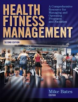 Health Fitness Management - 2nd Edition: A Comprehensive Resource for Managing and Operating Programs and Facilities 9780736062053