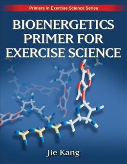 Bioenergetics Primer for Exercise Science, by Kang 9780736062411