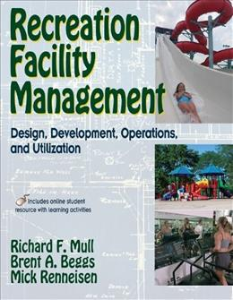 Recreation Faciltiy Management: Design, Development, Operations and Utilization, by Mull PKG 9780736070027