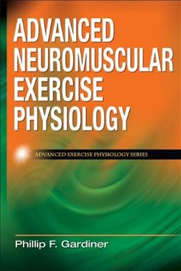 Advanced Neuromuscular Exercise Physiology, by Gardiner 9780736074674