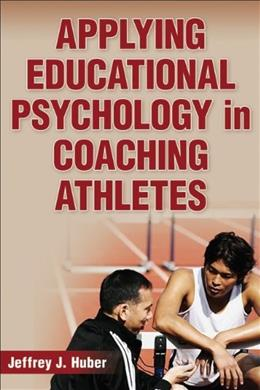Applying Educational Psychology in Coaching Athletes, by Huber 9780736079815