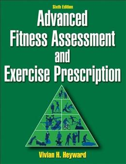 Advanced Fitness Assessment and Exercise Prescription, by Heyward, 6th Edition 9780736086592