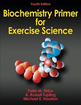 Biochemistry Primer for Exercise Science, by Tiidus, 4th Edition 9780736096058