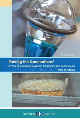 Making the Connections 2: A How To Guide for Organic Chemistry Lab Techniques, by Padias, 2nd Edition 9780738041353