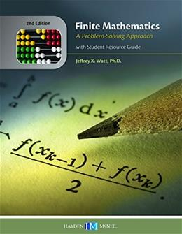 Finite Mathematics: A Problem-Solving Approach with Student Resource Guide, by Watt, 2nd Edition, IUPUI 9780738044880