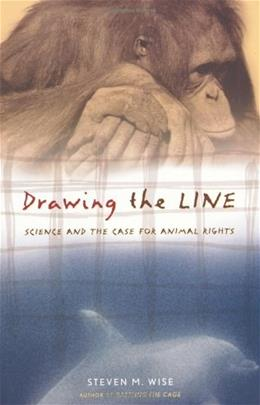 Drawing the Line: Science and the Case for Animal Rights 9780738208107