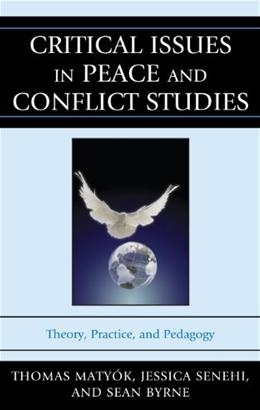 Critical Issues in Peace and Conflict Studies: Theory, Practice, and Pedagogy, by Matyok 9780739149607