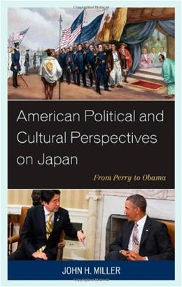 American Political and Cultural Perspectives on Japan: From Perry to Obama 9780739189122