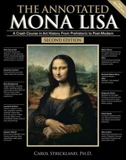 Annotated Mona Lisa: Crash Course in Art History from Prehistoric to Post-Modern, by Strickland, 2nd Edition 9780740768729