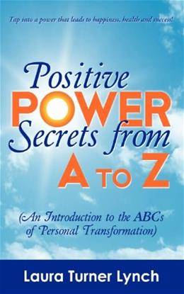 Positive Power Secrets from A to Z 9780741475206