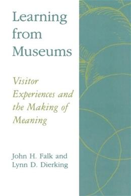 Learning from Museums: Visitor Experiences and the Making of Meaning, by Falk 9780742502956