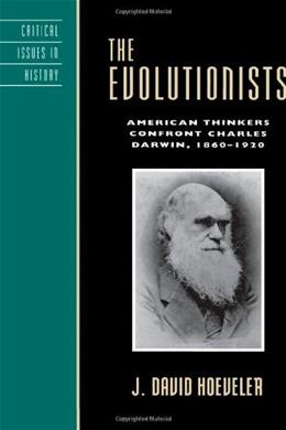 Evolutionists: American Thinkers Confront Charles Darwin: 1860-1920, by Hoeveler 9780742511750