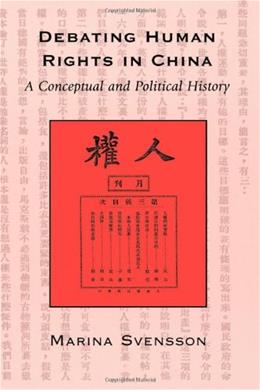 Debating Human Rights in China: A Conceptual and Political History 9780742516977