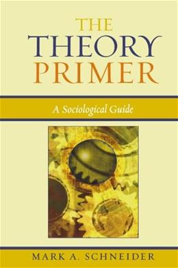 Theory Primer: A Sociological Guide, by Schneider 9780742518926