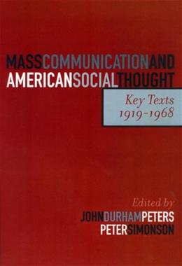 Mass Communication and American Social Thought: Key Texts, 1919-1968, by Peters 9780742528390