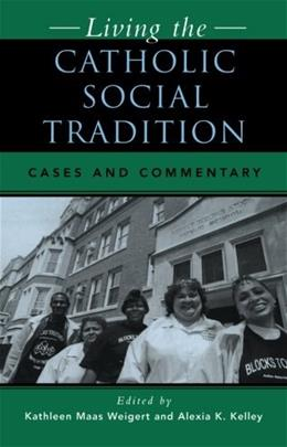Living The Catholic Social Tradition: Cases and Commentary, by Weigert 9780742531888