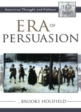 Era of Persuasion: American Thought and Culture, 1521-1680 9780742533080