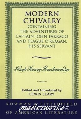 Modern Chivalry: Containing the Adventures of Captain John Farrago and Teague OReagan, His Servant (Masterworks of Literature) 9780742534032