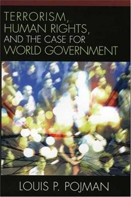 Terrorism, Human Rights, and the Case for World Government, by Pojman 9780742551602