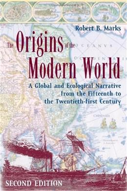 Origins of the Modern World: A Global and Ecological Narrative from the 15th to the 21st Century, by Marks, 2nd Edition 9780742554191