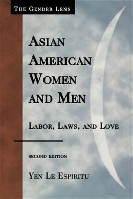 Asian American Women and Men: Labor, Laws, and Love, by Espiritu, 2nd Edition 9780742560611