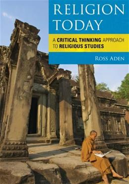 Religion Today: A Critical Thinking Approach to Religious Studies, by Aden 9780742563728