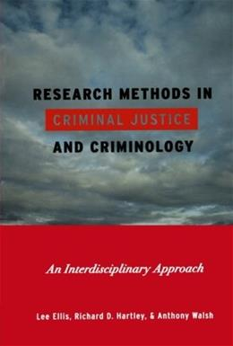 Research Methods in Criminal Justice and Criminology: An Interdisciplinary Approach, by Ellis 9780742564411