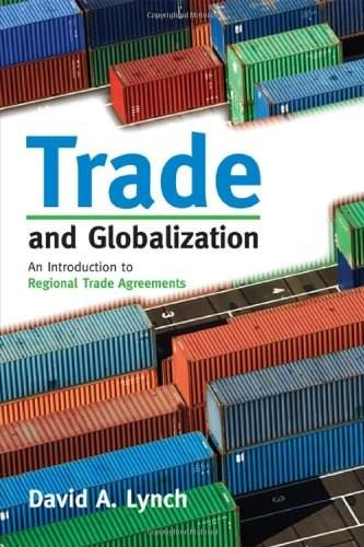 Trade and Globalization: An Introduction to Regional Trade Agreements, by Lynch 9780742566897