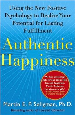 Authentic Happiness: Using the New Positive Psychology to Realize Your Potential for Lasting Fulfillment, by Seligman 9780743222983
