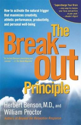 The Breakout Principle: How to Activate the Natural Trigger That Maximizes Creativity, Athletic Performance, Productivity, and Personal Well-Being 9780743223980