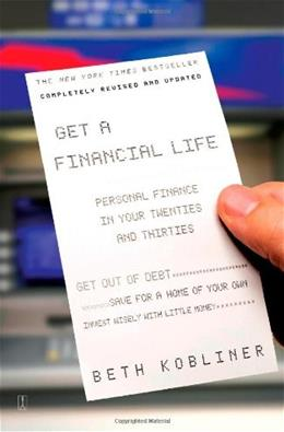 Get a Financial Life: Personal Finance In Your Twenties and Thirties, by Kobliner, 3rd Edition 9780743264365