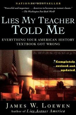 Lies My Teacher Told Me: Everything Your American History Textbook Got Wrong, by Loewen 9780743296281
