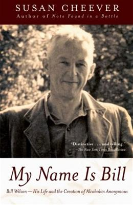 My Name Is Bill: Bill Wilson--His Life and the Creation of Alcoholics Anonymous 9780743405911