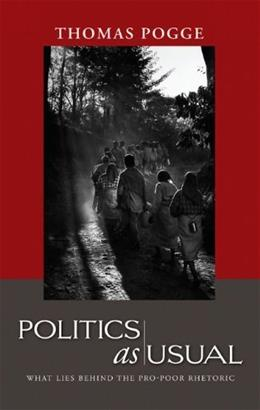 Politics as Usual: What Lies Behind the Pro-Poor Rhetoric, by Pogge 9780745638935