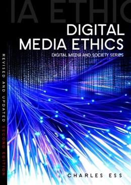 Digital Media Ethics, by Ess, 2nd Edition 9780745656069
