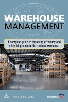 Warehouse Management: A Complete Guide to Improving Efficiency and Minimizing Costs in the Modern Warehouse, by Richards 9780749460747