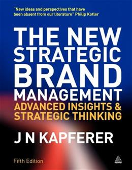 New Strategic Brand Management: Advanced Insights and Strategic Thinking, by Kapferer, 5th Edition 9780749465155