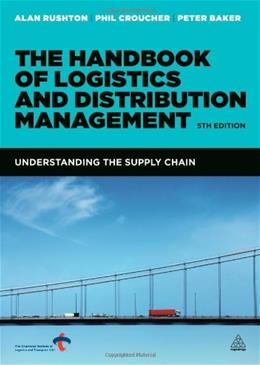Handbook of Logistics and Distribution Management: Understanding the Supply Chain, by Rushton, 5th Edition 9780749466275