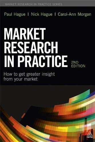 Market Research in Practice: How to Get Greater Insight From Your Market, by Hague, 2nd Edition 9780749468644