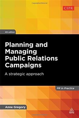 Planning and Managing Public Relations Campaigns: A Strategic Approach, by Gregory, 4th Edition 9780749468736