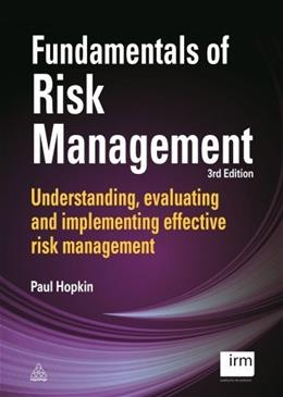 Fundamentals of Risk Management: Understanding, Evaluating and Implementing Effective Risk Management, by Hopkin, 3rd Edition 9780749472443