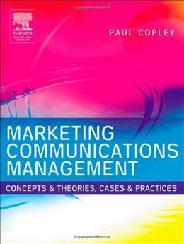 Marketing Communications Management: Concepts and Theories, Cases and Practices, by Coplay 9780750652940