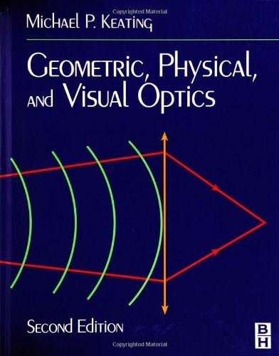 Geometric, Physical, and Visual Optics, by Keating,2nd Edition 9780750672627