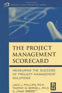 Project Management Scorecard: Measuring the Success of Project Management Solutions, by Phillips 9780750674492