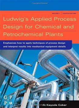 Ludwigs Applied Process Design for Chemical and Petrochemical Plants, by Coker, 4th Edition 9780750677660