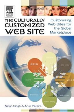 Culturally Customized Web Site: Customizing Web Sites for the Global Marketplace, by Singh 9780750678490