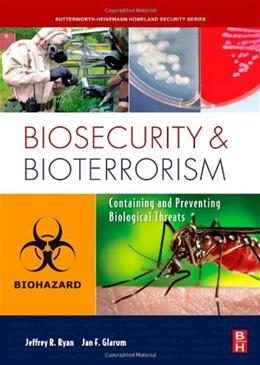 Biosecurity and Bioterrorism: Containing and Preventing Biological Threats, by Ryan 9780750684897